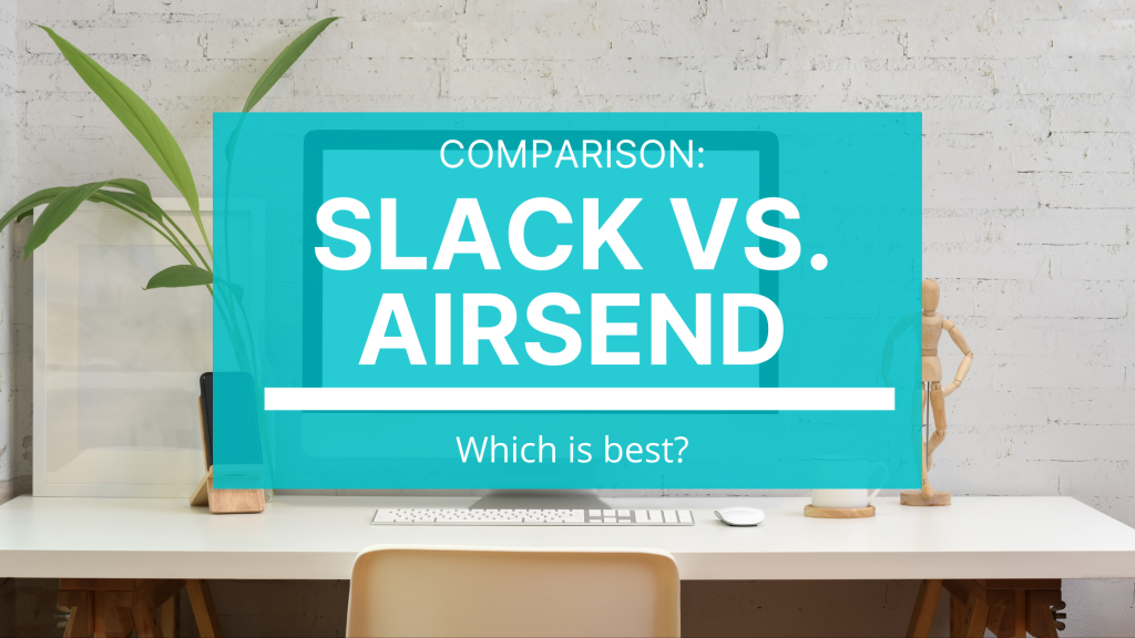 Which is better - Slack or AirSend?