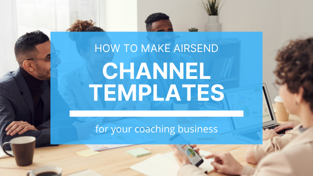 How to set up a channel template in AirSend for your coaching business.