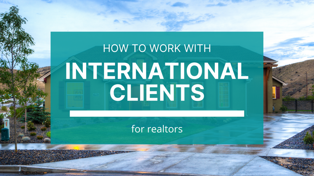 Some tips and tools that real estate agents can use to work with international real estate clients remotely.