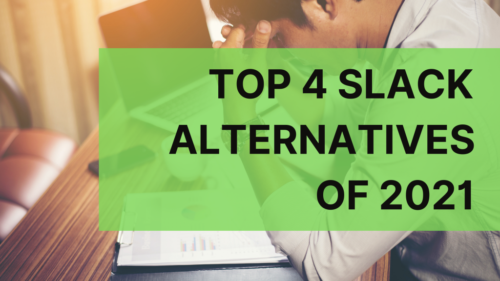 Tired of Slack? Try these 4 top Slack alternatives in 2021.